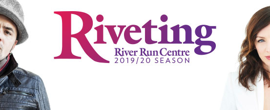 Riveting River Run Centre 2019 2020 season